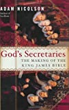 God's Secretaries: The Making of the King James Bible by Nicolson, Adam 1st (first) Edition (2003)
