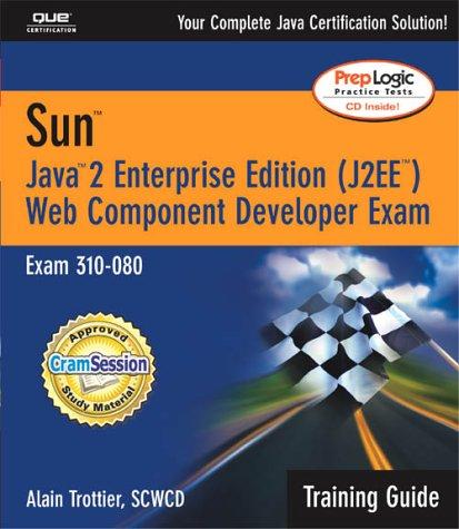 Sun Certification Training Guide (310-080): Java 2 Enterprise Edition (J2EE) Web Component Developer