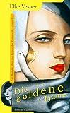 Die goldene Dame - Ein Roman über das Leben der Leben der Tamara de Lempicka - Elke Vesper