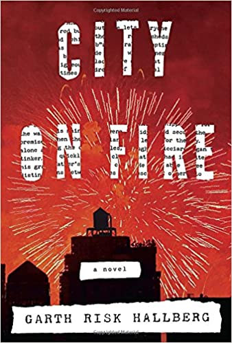 City on Fire: A novel: Garth Risk Hallberg: 9780385353779: Amazon.com: Books