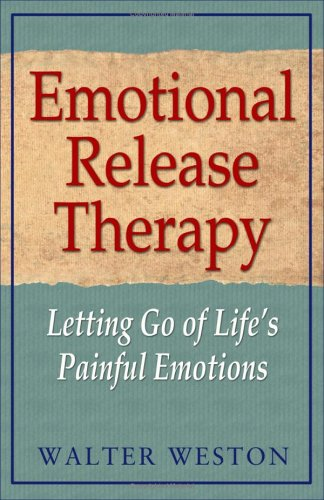 Emotional Release Therapy: Letting Go of Life's Painful Emotions, Weston, Walter