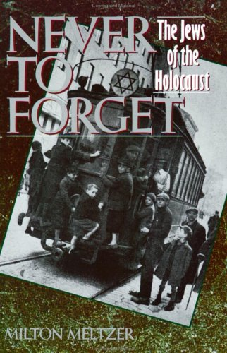 Never to Forget : The Jews of the Holocaust, MILTON MELTZER