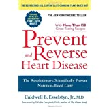 Prevent and Reverse Heart Disease: The Revolutionary, Scientifically Proven, Nutrition-Based Cure ~ Caldwell B. Esselstyn
