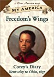 My America: Freedom's Wings: Corey's Underground Railroad Diary, Book One (0439141001) by Wyeth, Sharon Dennis