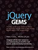 jQuery Gems: The easy guide to the JavaScript library for beginners who are ready to start moving beyond basic HTML progra...