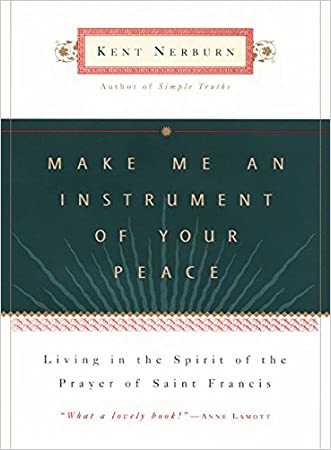 Make Me an Instrument of Your Peace written by Kent Nerburn
