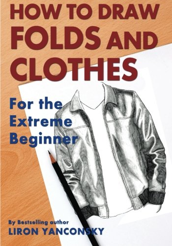 How To Draw Folds And Clothes: For the Extreme Beginner