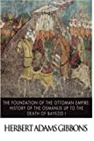 img - for The Foundation of the Ottoman Empire; A History of the Osmanlis up to the Death of Bayezid I book / textbook / text book