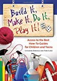 Build It, Make It, Do It, Play It!: Subject Access to the Best How-To Guides for Children and Teens (Children's and Young Adult Literature Reference)