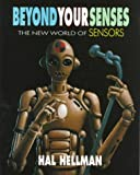 Beyond Your Senses: The New World of Sensors (0525675337) by Hellman, Hal