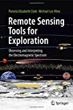 Remote Sensing Tools for Exploration: Observing and Interpreting the Electromagnetic Spectrum