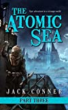 The Atomic Sea: Part Three: An Epic Fantasy / Science Fiction Adventure
