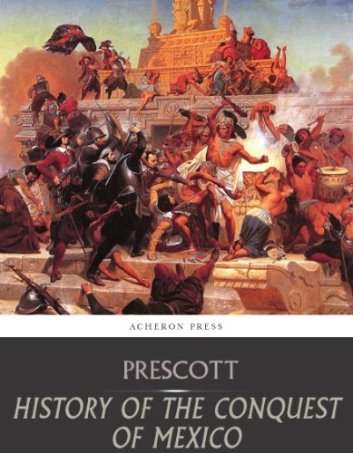 Free Kindle Book : History of the Conquest of Mexico
