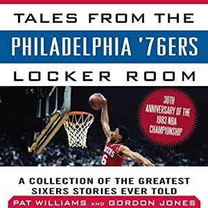 Tales from the Philadelphia '76ers Locker Room: A Collection of the Greatest Sixers Stories from the 1982-83 Championship Season | [Pat Williams, Gordon Jones]