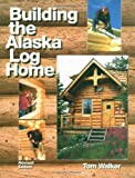 Building the Alaska Log Home (088240511X) by Tom Walker