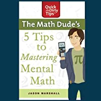 The Math Dude's 5 Tips to Mastering Mental Math (       UNABRIDGED) by Jason Marshall Narrated by Jason Marshall