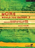 More Would You Rather?: Four Hundred and Sixty-Five More Provocative Questions to Get Teenagers Talking (0310264588) by Fields, Doug
