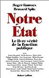 echange, troc Bernard Spitz, Roger Fauroux - Notre État : le livre-vérité de la fonction publique