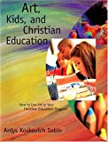 img - for Art, Kids, and Christian Education : How to Use Art in Your Christian Education Program book / textbook / text book