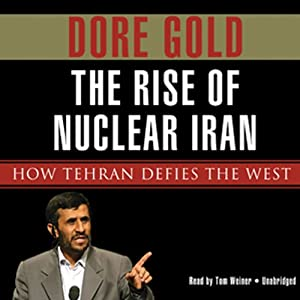 The Rise of Nuclear Iran: How Tehran Defies the West | [Dore Gold]