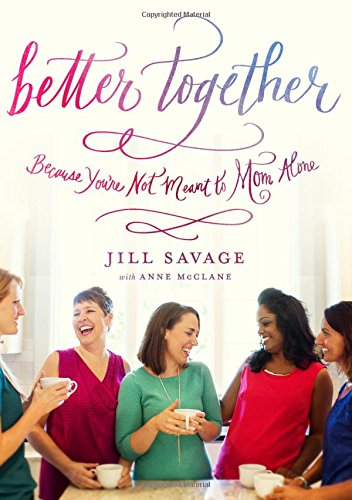 Better Together Because Youre Not Meant To Mom Alone Pdf By Jill
