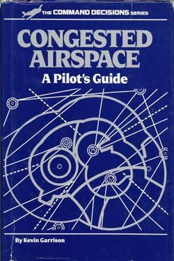 Congested Airspace: A Pilot's Guide (Command Decisions Ser.)