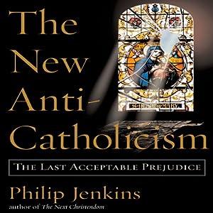 The New Anti-Catholicism Audiobook