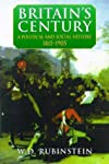 Britain's Century: A Political and Social History 1815-1905 (The Arnold History of Britain)