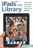 Prof. Joel A. Nichols iPads in the Library: Using Tablet Technology to Enhance Programs for All Ages