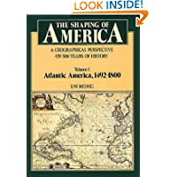 The Shaping of America: A Geographical Perspective on 500 Years of History, Vol. 1: Atlantic America, 1492-1800...
