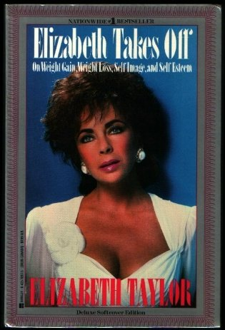 Elizabeth Takes Off: On Weight Gain, Weight Loss, Self-Image, and Self-Esteem, Elizabeth Taylor