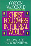 Christ Followers in the Real World: Developing a Faith that Works in the '90s (0840791194) by MacDonald, Gordon