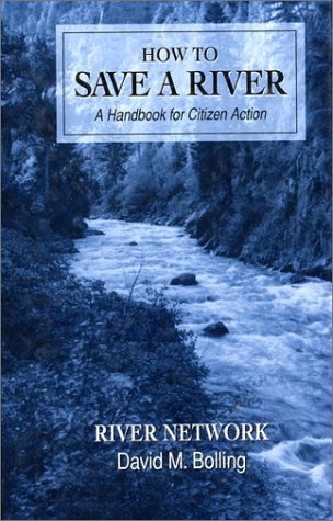 How to Save a River: A Handbook For Citizen Action, David Bolling