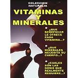VITAMINAS Y MINERALES... ¡INFORMACION IMPRESCINDIBLE! (COLECCION NATURALIA)