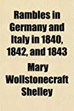 Rambles in Germany and Italy in 1840, 1842, and 1843 (Volume 2) (0217540643) by Shelley, Mary Wollstonecraft