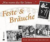 Feste & Bräuche - Was waren das für Zeiten ...