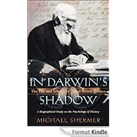 In Darwin's Shadow:The Life and Science of Alfred Russel Wallace: A Biographical Study on the Psychology of History
