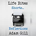 Life Bites Shorts...Reflections | Adam Gill