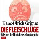 Die Fleischlüge: Wie uns die Tierindustrie krank macht Hörbuch von Hans-Ulrich Grimm Gesprochen von: Martin Harbauer