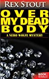img - for Over My Dead Body (A Nero Wolfe Mystery) book / textbook / text book
