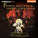 Father Gaetano's Puppet Catechism (       UNABRIDGED) by Mike Mignola, Christopher Golden Narrated by Nick Podehl