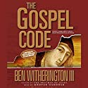 Gospel Code: Novel Claims About Jesus, Mary Magdalene, and Da Vinci (       UNABRIDGED) by Ben Witherington III Narrated by Grover Gardner