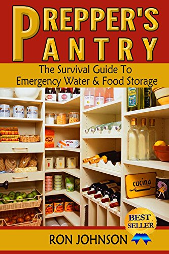 Prepper's Pantry: The Survival Guide To Emergency Water & Food Storage by Ron Johnson