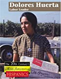 img - for Dolores Huerta: Labor Leader (The Twentieth Century's Most Influential Hispanics) book / textbook / text book