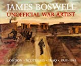 James Boswell: Unofficial War Artist (095479592X) by Feaver, William