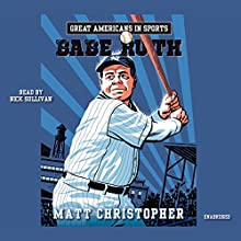 Great Americans in Sports: Babe Ruth (       UNABRIDGED) by Matt Christopher Narrated by Nick Sullivan