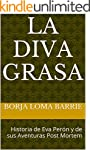 La Diva Grasa: Historia de Eva Per�n...