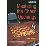 Mastering the Chess Openings: Unlocking the Mysteries of the Modern Chess Openings, Volume 1 ~ John Watson