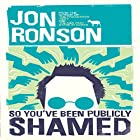 So You've Been Publicly Shamed (       UNABRIDGED) by Jon Ronson Narrated by Jon Ronson