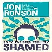 So You've Been Publicly Shamed | [Jon Ronson]